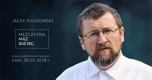 Jacek Pulikowski - mężczyzna, mąż, ojciec. Szkolenie otwarte dla mężczyzn