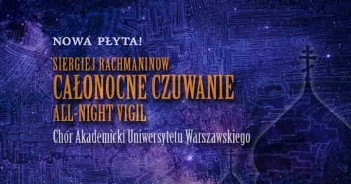"""Koncert promujący nową płytę Chóru Akademickiego UW - """"Całonocne czuwanie"""" S. Rachmaninow"""