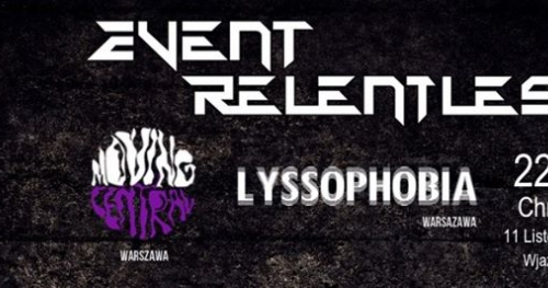 Event Relentless (Fin) / Moving Central / Lyssophobia