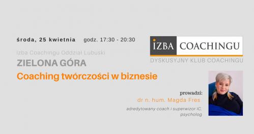 Coaching twórczości w biznesie - Dyskusyjny Klub Coachingu / Zielona Góra