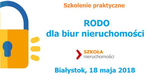 RODO dla biur nieruchomości - Białystok 18 maja 2018