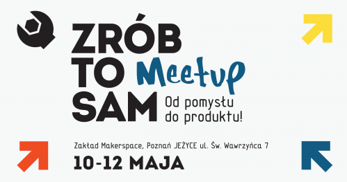 ZRÓB TO SAM Meet-up / od pomysłu do produktu!