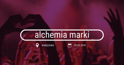 ALCHEMIA MARKI. Buduj przewagę rynkową w oparciu o brand experience!