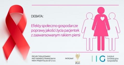 """Debata """"Efekty społeczno-gospodarcze poprawy jakości życia pacjentek z zaawansowanym rakiem piersi"""""""