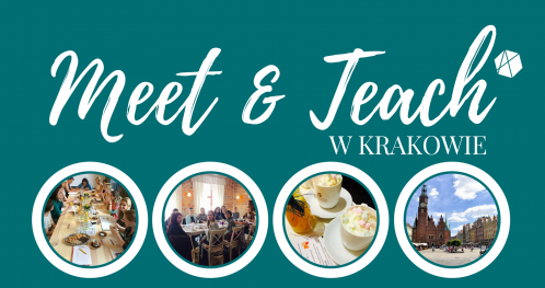 MEET&TEACH #18 w Krakowie -  inspirujące spotkanie przy pedagogicznej kawie - czerwiec'18