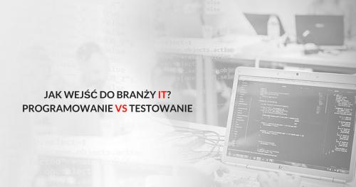 Jak wejść do branży IT? Testowanie vs Programowania vol3 Gdańsk