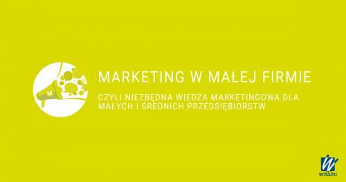 Witalni: Marketing w małej firmie - czyli niezbędna wiedza marketingowa dla małych i średnich firm
