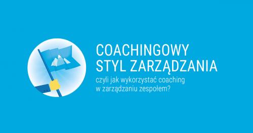 Witalni: Coachingowy Styl Zarządzania - czyli jak wykorzystać coaching w zarządzaniu zespołem?