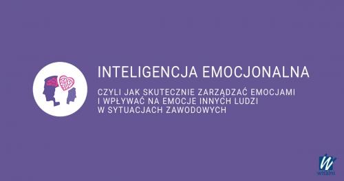 Witalni: Inteligencja Emocjonalna - czyli jak skutecznie zarządzać emocjami i wpływać na emocje innych ludzi?