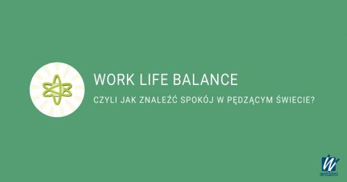 Witalni: Work Life Balance - czyli jak znaleźć równowagę w pędzącym świecie?