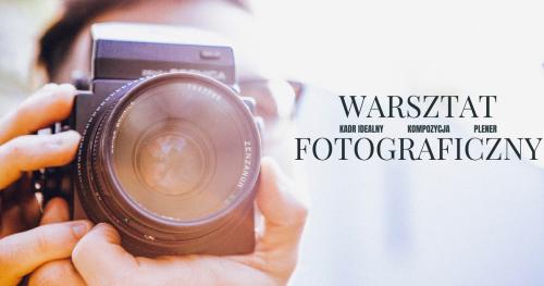 Warsztaty fotograficzne w plenerze - wykorzystaj możliwości swojego aparatu