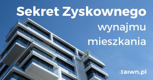 Sekret Zyskownego Wynajmu Mieszkania