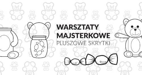 Warsztaty majsterkowe: Pluszowe skrytki - przerabianie pluszaków na pojemniki na festiwalu mejKiNG 2018