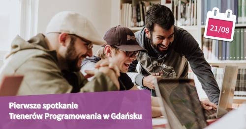 Pierwsze spotkanie Trenerów Programowania w Gdańsku