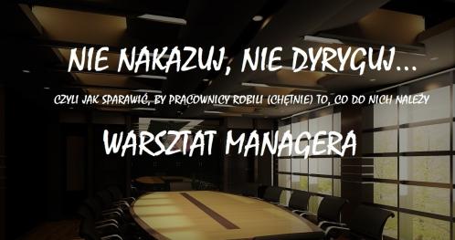 Nie nakazuj, nie dyryguj... Warszat managera - szkolenie