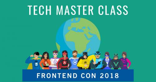 Tech Master Class @ FRONTEND CON 2018