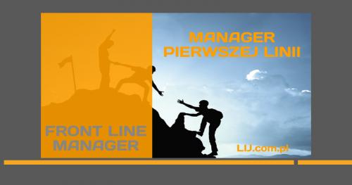 ▶ FRONT LINE MANAGER …CZYLI CO POWINIEN WIEDZIEĆ SKUTECZNY MANAGER PIERWSZEJ LINII