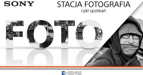 Stacja Fotografia | #4 Spotkanie z Karolem Wójcickim | Foto-Plus i SONY