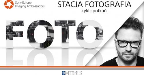Stacja Fotografia | #5 Spotkanie z Robertem Wolańskim | Foto-Plus i SONY