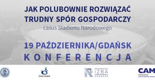 """Konferencja """"Jak polubownie rozwiązać trudny spór gospodarczy - casus Stadionu Narodowego."""""""