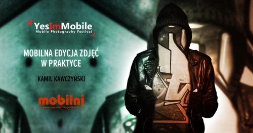 Mobilna edycja zdjęć w praktyce | Kamil Kawczyński | Yes Im Mobile Festival 2018