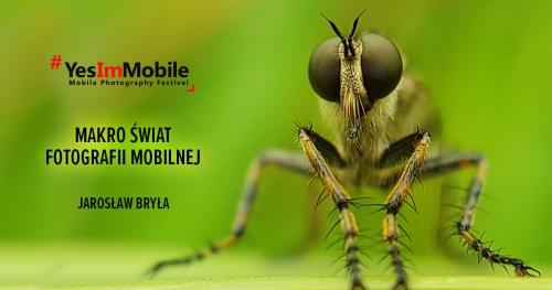 Makro świat fotografii mobilnej | Jarosław Bryła | Yes Im Mobile Festival 2018