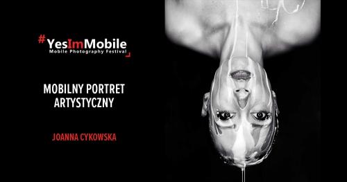 Mobilny portret artystyczny | Joanna Cykowska | Yes Im Mobile Festival 2018