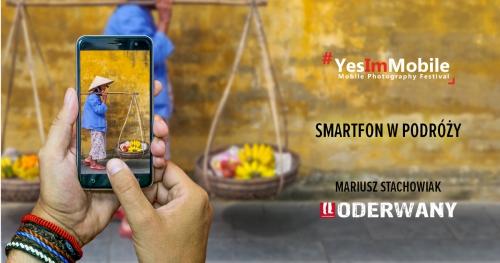 Smartfon w podróży | Mariusz Stachowiak | Yes Im Mobile Festival 2018