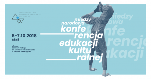 Międzynarodowa Konferencja Edukacji Kulturalnej / 5-7.10 / Łódź