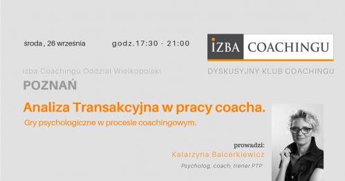 Analiza Transakcyjna w pracy coacha - K.Balcerkiewicz/ DKC Poznań