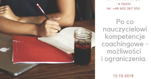 Po co nauczycielowi kompetencje coachingowe - możliwości i ograniczenia. Liliana Kupaj. Opole