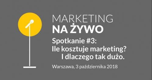 Marketing na żywo #3: Ile kosztuje marketing? I czemu tak dużo