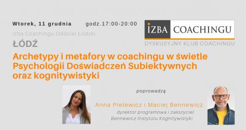 Archetypy i metafory w coachingu w świetle  Psychologii Doświadczeń Subiektywnych oraz kognitywistyki - Dyskusyjny Klub Coachingu/Łódź