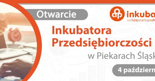Otwarcie Inkubatora Przedsiębiorczości w Piekarach Śląskich