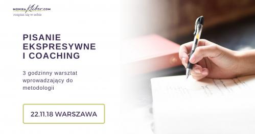 PISANIE EKSPRESYWNE I COACHING - WPROWADZENIE DO METODOLOGII. Warszawa 22.11.18 r.