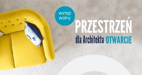 Przestrzeń dla Architekta - otwarcie!