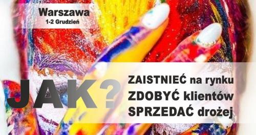Warszawa:  Jak zaistnieć na rynku, zdobyć klienta i sprzedawać DROŻEJ!