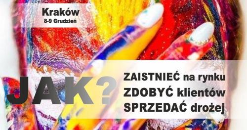 Kraków:  Jak zaistnieć na rynku, zdobyć klienta i sprzedawać DROŻEJ!