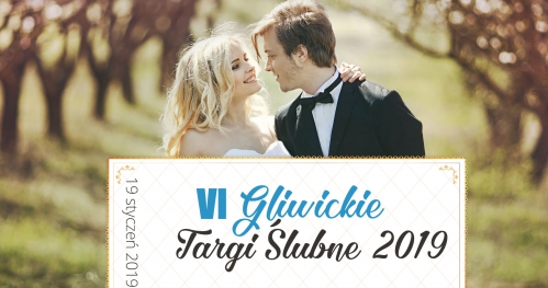 VII Gliwickie Targi Ślubne 2019 - 19.01.2019