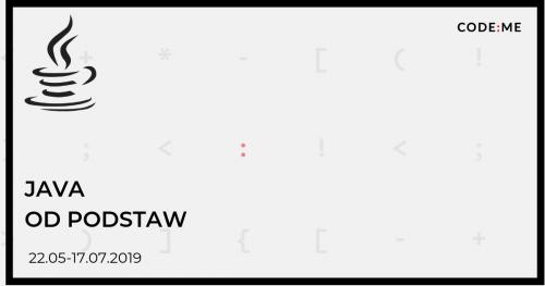 CODE:ME || Java od podstaw  (maj-lipiec 2019)