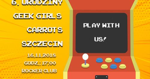 6. Urodziny Geek Girls Carrots Szczecin - #27 Play with US!
