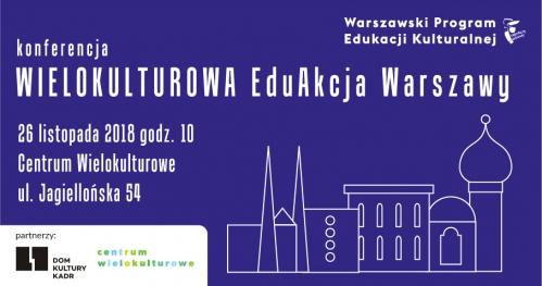 Konferencja Wielokulturowa EduAkcja Warszawy. Część 2: Dobre praktyki
