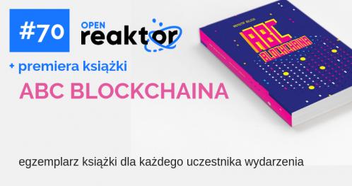 OpenReaktor #70 + premiera książki ABC Blockchaina