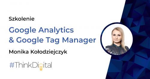#ThinkDigital - Dwudniowe szkolenie z Google Analytics & Google Tag Manager z Moniką Kołodziejczyk