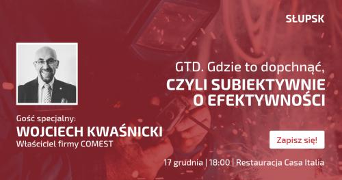 GTD. Gdzie to dopchnąć, czyli subiektywnie o efektywności. Grudniowe spotkanie Towarzystwa Biznesowego Słupskiego.