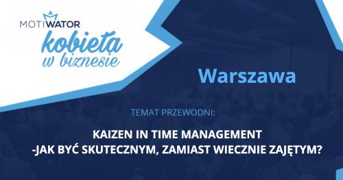 KOBIETA W BIZNESIE - WARSZAWA 23.05.2019 Poznaj kobiety biznesu i zainspiruj się do osiągania ponadprzeciętnych wyników