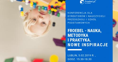 """Konferencja dla dyrektorów i nauczycieli przedszkoli i szkół podstawowych """"Froebel - nauka, metodyka i praktyka. Nowe inspiracje"""""""