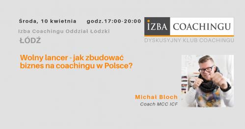 Wolny lancer - jak zbudować biznes na coachingu w Polsce? - Dyskusyjny Klub Coachingu / Łódź
