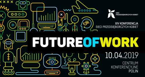 """XIV Konferencja Sieci Przedsiębiorczych Kobiet """"FUTURE OF WORK"""""""