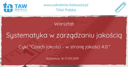 Systematyka w zarządzaniu jakością - KATOWICE 16-17.09.2019